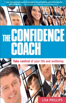 The Confidence Coach : Take Control of Your Life and Wellbeing, Paperback Book
