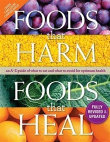 Foods That Harm, Foods That Heal : an A-Z guide of what to eat and what to avoid for optimum health, Hardback Book