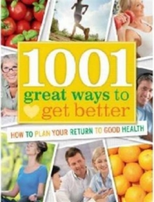 1001 Great Ways to Get Better : How to Plan Your Return to Good Health, Hardback Book