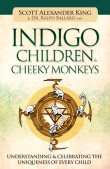 Indigo Children & Cheeky Monkeys : Understanding & Celebrating the Uniqueness of Every Child, Paperback / softback Book