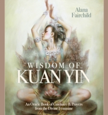Wisdom of Kuan Yin : An Oracle Book of Guidance & Prayers from the Divine Feminine, Hardback Book