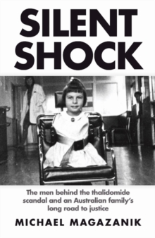 Silent Shock : The Men Behind the Thalidomide Scandal and an Australian Family's Long Road to Justice, Paperback / softback Book