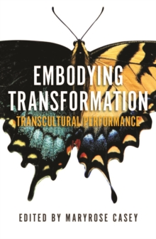 Embodying Transformation : Transcultural Performance, Paperback / softback Book