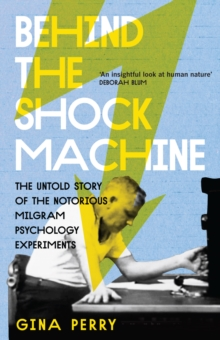 Behind the Shock Machine : The Untold Story of the Notorious Milgram Psychology Experiments, Paperback Book