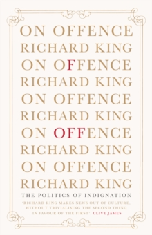 On Offence : The Politics of Indignation, Paperback Book