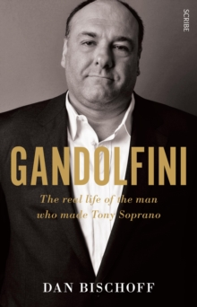 Gandolfini : The Real Life of the Man Who Made Tony Soprano, Paperback Book