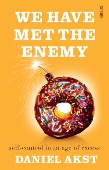 We Have Met the Enemy : self-control in an age of excess, Paperback Book