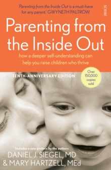 Parenting from the Inside Out : how a deeper self-understanding can help you raise children who thrive, Paperback / softback Book