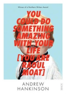 You Could Do Something Amazing with Your Life [You Are Raoul Moat], Paperback / softback Book