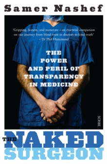 The Naked Surgeon : The Power and Peril of Transparency in Medicine, Paperback Book