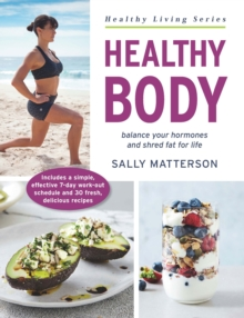 Healthy Body : Balance Your Hormones and Shred Fat for Life, Paperback / softback Book