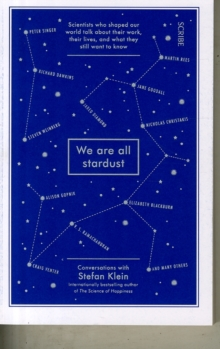 We are All Stardust : Scientists Who Shaped Our World Talk About Their Work, Their Lives, and What They Still Want to Know, Paperback Book