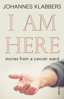 I Am Here : stories from a cancer ward, Paperback / softback Book
