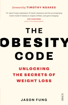 The Obesity Code : the bestselling guide to unlocking the secrets of weight loss, Paperback / softback Book