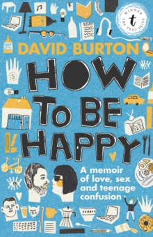 How To Be Happy : A Memoir of Sex, Love and Teenage Confusion, Paperback / softback Book