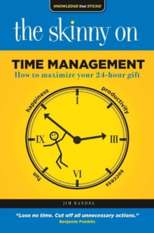 The Skinny on Time Management : How to maximize your 24-hour gift, Paperback / softback Book