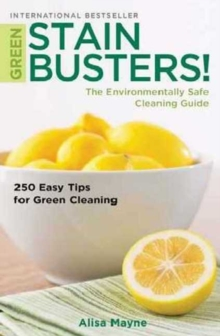 Green Stain Busters : The Environmentally Safe Cleaning Guide, Paperback / softback Book