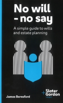 No Will - No Say : A Simple Guide to Wills & Estate Planning, Paperback Book