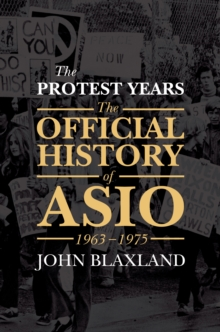 The Protest Years : The Official History of ASIO, 1963-1975, Hardback Book