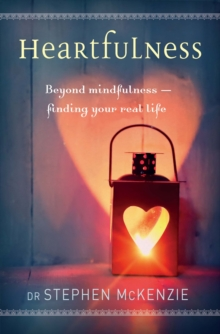 Heartfulness : Beyond Mindfulness - Finding Your Real Life, Paperback Book