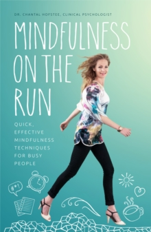 Mindfulness on the Run : Quick, effective mindfulness techniques for busy people, Paperback / softback Book