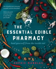 The Essential Edible Pharmacy : Heal Yourself From the Inside Out, Paperback / softback Book