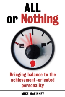 All or Nothing : Bringing balance to the achievement-oriented personality, Paperback / softback Book