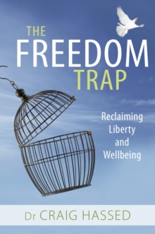 The Freedom Trap : Reclaiming Liberty and Wellbeing, Paperback Book