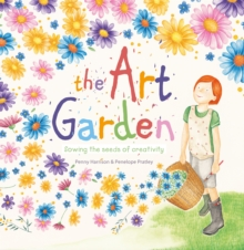 The Art Garden : Sowing the Seeds of Creativity, Hardback Book