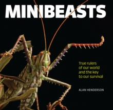 Minibeasts : True rulers of our world and the key to our survival, Hardback Book