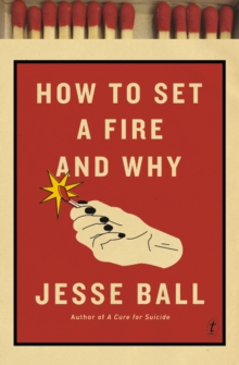 How to Set a Fire and Why, Paperback Book
