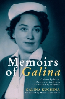 Memoirs of Galina : The story of a Russian Australian from China, Paperback / softback Book