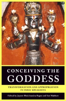 Conceiving the Goddess : Transformation and Appropriation in Indic Religions, Paperback / softback Book