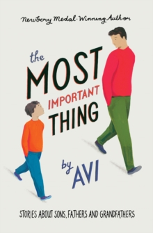 The Most Important Thing : Stories About Sons, Fathers and Grandfathers, Paperback / softback Book