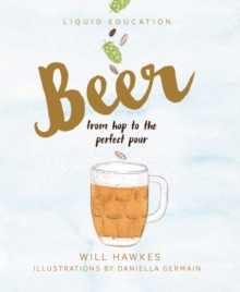 Liquid Education: Beer: From hop to the perfect pour, Hardback Book