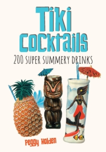Tiki Cocktails: 200 Super Summery Drinks, Hardback Book