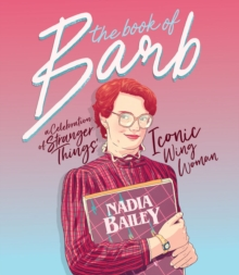 The Book of Barb : A celebration of Stranger Things' iconic wing woman, Hardback Book