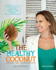 The Healthy Coconut : Your Complete Guide to the Ultimate Superfood, Paperback / softback Book