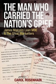 The Man Who Carried the Nation's Grief : James Malcolm Lean MBE & the Great War Letters, Paperback / softback Book
