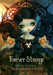 Forever Strange : The Big-Eyed Art of Jasmine Becket-Griffith, Hardback Book