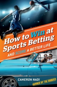 How to Win at Sports Betting : And Score a Better Life, Paperback / softback Book