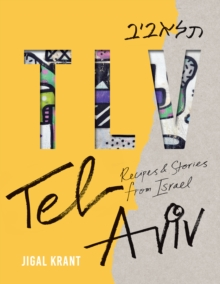 TLV : Tel Aviv: Recipes and stories from Israel, Hardback Book