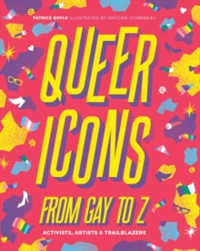 Queer Icons from Gay to Z : Activists, Artists & Trailblazers, Hardback Book