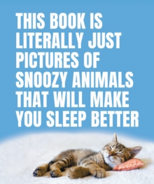This Book Is Literally Just Pictures of Snoozy Animals That Will Make You Sleep Better, Hardback Book