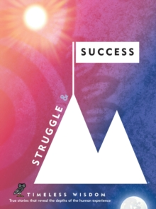 Struggle and Success : True Stories That Reveal the Depths of the Human Experience, Hardback Book