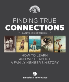 Finding True Connections : How to Learn and Write About a Family Member's History, Hardback Book