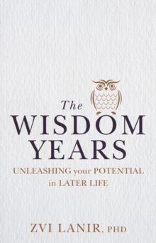 The Wisdom Years : Unleashing Your Potential in Later Life, Paperback / softback Book