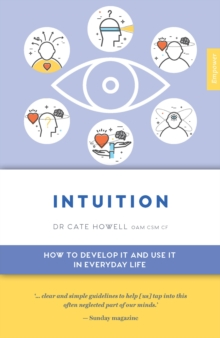 Intuition : How to Develop it and Use it in Everyday Life, Paperback / softback Book