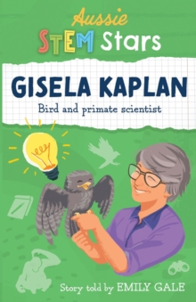 Aussie Stem Star: Gisela Kaplan : Bird and primate scientist, Paperback / softback Book