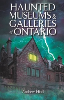 Haunted Museums & Galleries of Ontario, Paperback / softback Book